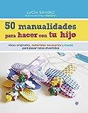 50 Manualidades Para Hacer Con Tu Hijo (Fuera de colección)