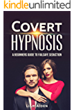 Covert Hypnosis: A Beginners Guide to Failsafe Seduction