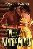 To Wed A Wanton Woman (Montana Men Book 2)
