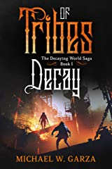 Tribes of Decay: The Decaying World Saga Book I Kindle Edition