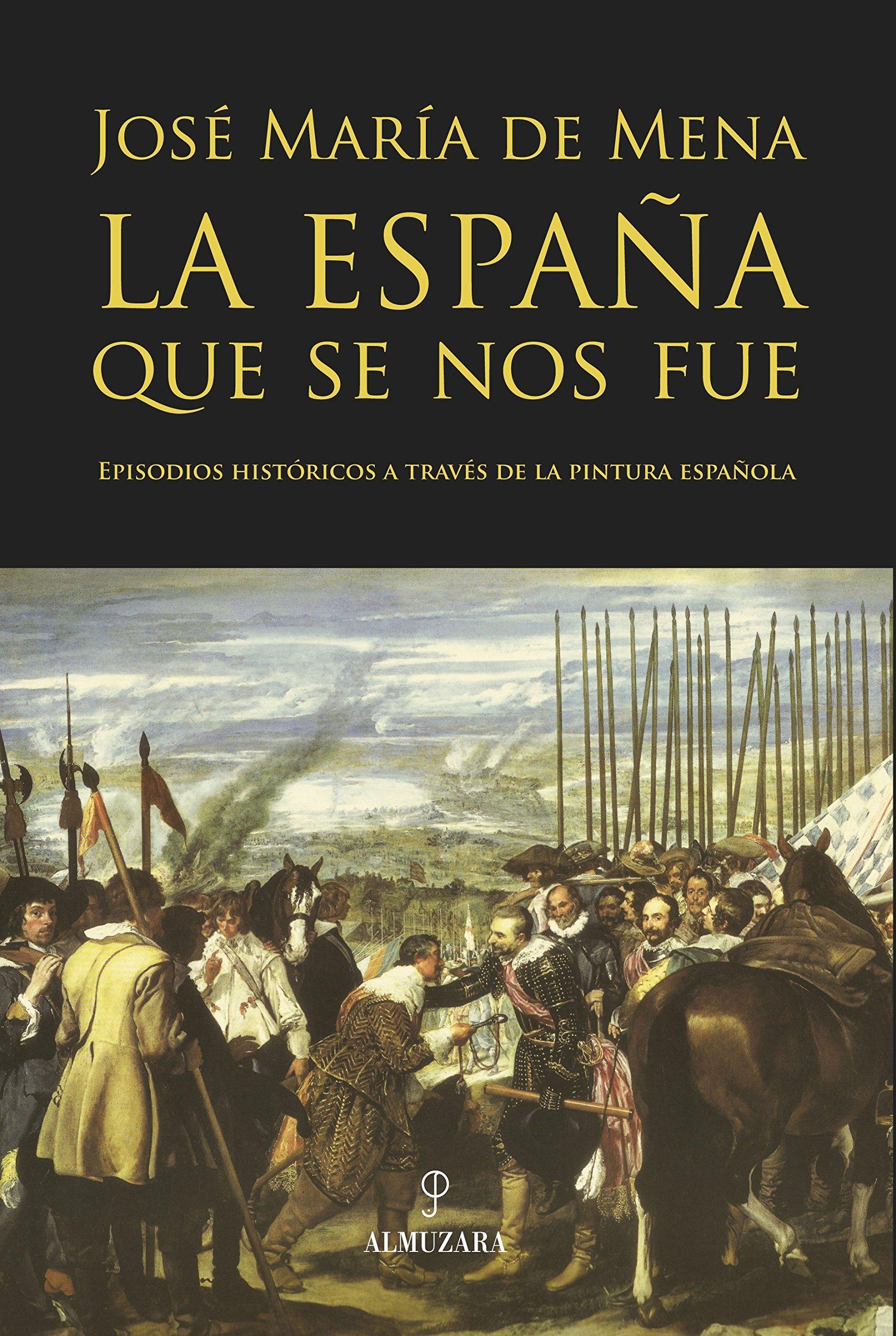 La España que se nos fue: Episodios históricos a través de la pintura española: Amazon.es: de Mena Calvo, José María: Libros