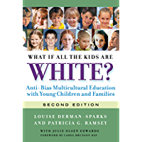 What If All the Kids Are White, 2nd Ed: Anti-Bias Multicultural Education with Young Children and Families (Early Childhood Education Book 122)