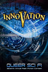 Innovation: Queer Sci Fi's Seventh Annual Flash Fiction Contest (QSF Flash Fiction Book 6) (Queer Sci Fi's Flash Fiction Contest) Kindle Edition