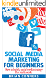 Social Media Marketing for Beginners: How to build a social media strategy that really works (Social media, social media marketing, social media series, ... Facebook, Twitter, YouTube, Linkedin,)
