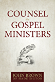 Counsel to Gospel Ministers: Letters on Preaching, Exemplary Behavior, and the Pastoral Call
