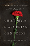 """""""They Can Live in the Desert but Nowhere Else"""": A History of the Armenian Genocide (Human Rights and Crimes against Humanity)"""