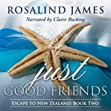 Just Good Friends: Escape to New Zealand, Book 2
