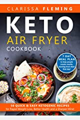 Keto Air Fryer Cookbook: 50 Quick & Easy Ketogenic Recipes for Rapid Weight Loss, Better Health and a Sharper Mind (7 day Meal Plan to help people create results, starting from their first day!) Kindle Edition