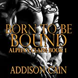 Born to be Bound: Alpha's Claim, Book 1