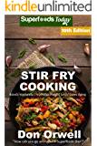 Stir Fry Cooking: Over 170 Quick & Easy Gluten Free Low Cholesterol Whole Foods Recipes full of Antioxidants…