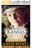 Mail Order Bride: Kansas Crossfire: Inspirational Pioneer Romance (Historical Tales Of Western Brides Book 4)