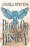 Blood Or Destiny (A Black Walker Warrior Novel Book 1)