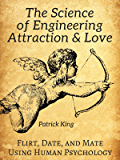 The Science of Engineering Attraction & Love: Flirt, Date, and Mate Using Human Psychology (English Edition)