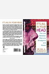 It's All in Your Head: The Link Between Mercury, Amalgams, and Illness Kindle Edition