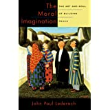 The Moral Imagination: The Art and Soul of Building Peace