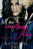 Tell Me Something True: (Truth In Lies Book 3)