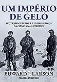 Um Império de Gelo. Scott, Shackleton e a Idade Heroica da Ciência na Antártica. Convencional