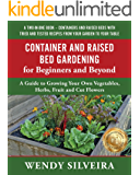Container and Raised Bed Gardening for Beginners and Beyond: A Guide to Growing Your Own Vegetables, Herbs, Fruit and…