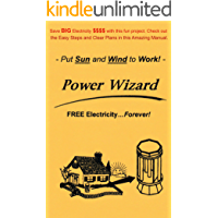 The Power Wizard: FREE Electricity - Forever! Let the Sun and Wind do the work - Go GREEN!