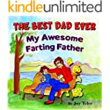 The Best Dad Ever - My Awesome Farting Father: A Funny Read Aloud Picture Book With Rhyming Story - Perfect Father's Day Gift