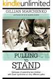 PULLING TO STAND: Glimpses of parenting two children with Down syndrome on different paths
