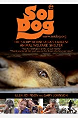 Soi Dog: The Story Behind Asia's Largest Animal Welfare Shelter. (With 108 Colour Photos). Kindle Edition