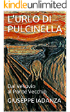 L'URLO DI PULCINELLA: Dal Vesuvio al Ponte Vecchio