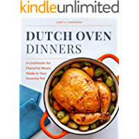 Dutch Oven Dinners: A Cookbook for Flavorful Meals Made in Your Favorite Pot