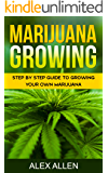 Marijuana Growing: Step by Step Guide to Growing Your Own Marijuana (Growing Marijuana, Cannabis, Marijuana Horticulture, Marijuana Growers, Weed Book 1)