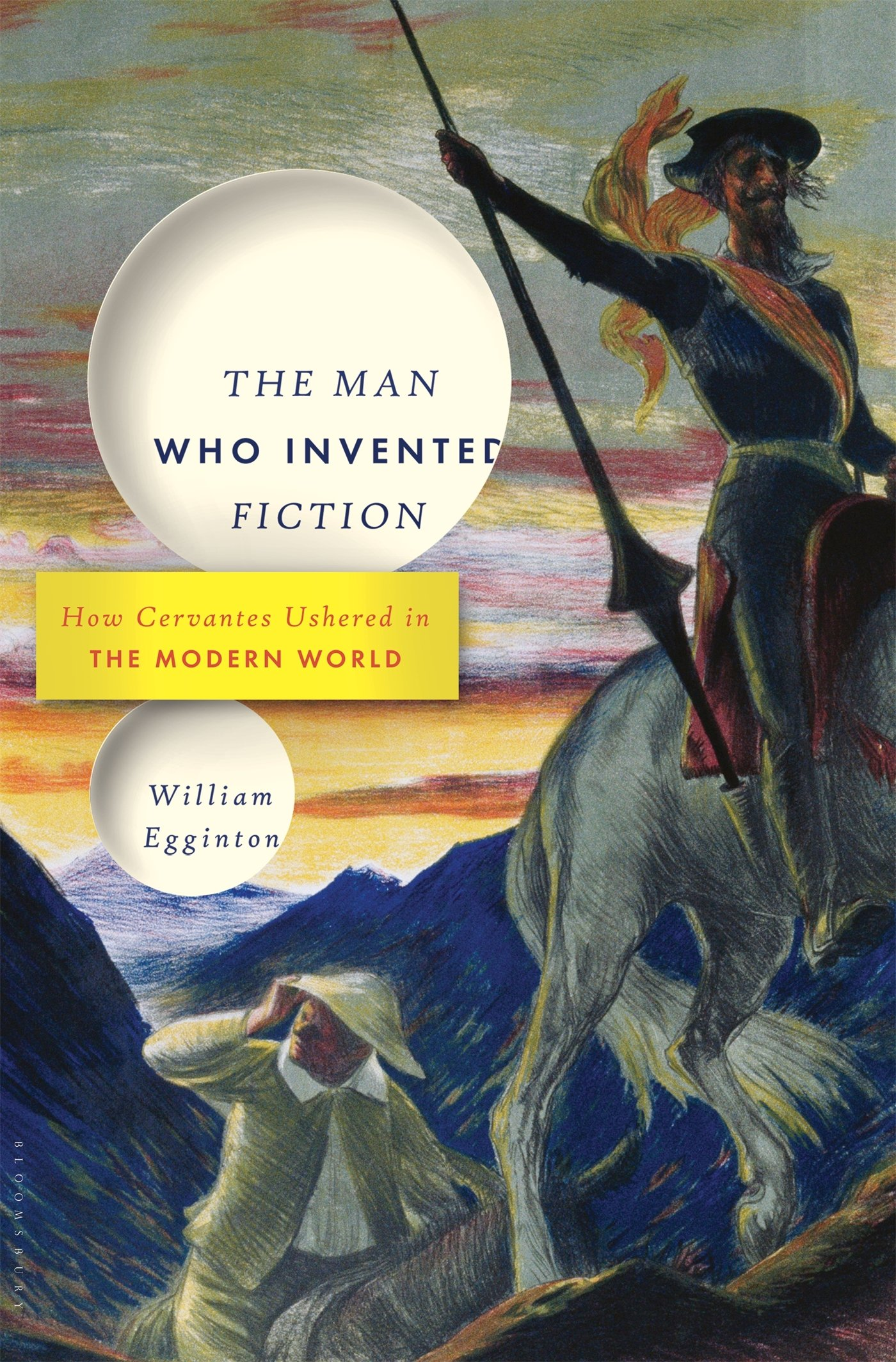 The Man Who Invented Fiction  How Cervantes Ushered In The Modern World