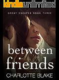 Between Friends (Great Escapes Book 3)