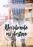 Decidiendo mi destino (Bilogía Destino nº 2)