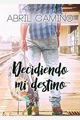 Decidiendo mi destino (Bilogía Destino nº 2) (Spanish Edition) Kindle Edition