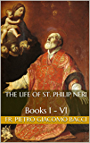 The Life of St. Philip Neri: Books I - VI