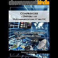 Comprendre l'Univers des Telecommunications et des TIC: Les Télécommunications à la portée de tous
