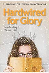Hardwired for Glory: 21 Strategies for Personal Transformation Kindle Edition