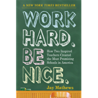 Work Hard. Be Nice.: How Two Inspired Teachers Created the Most Promising Schools in America (English Edition)