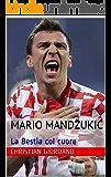Mario Mandžukić: La Bestia col cuore (Football Portraits)