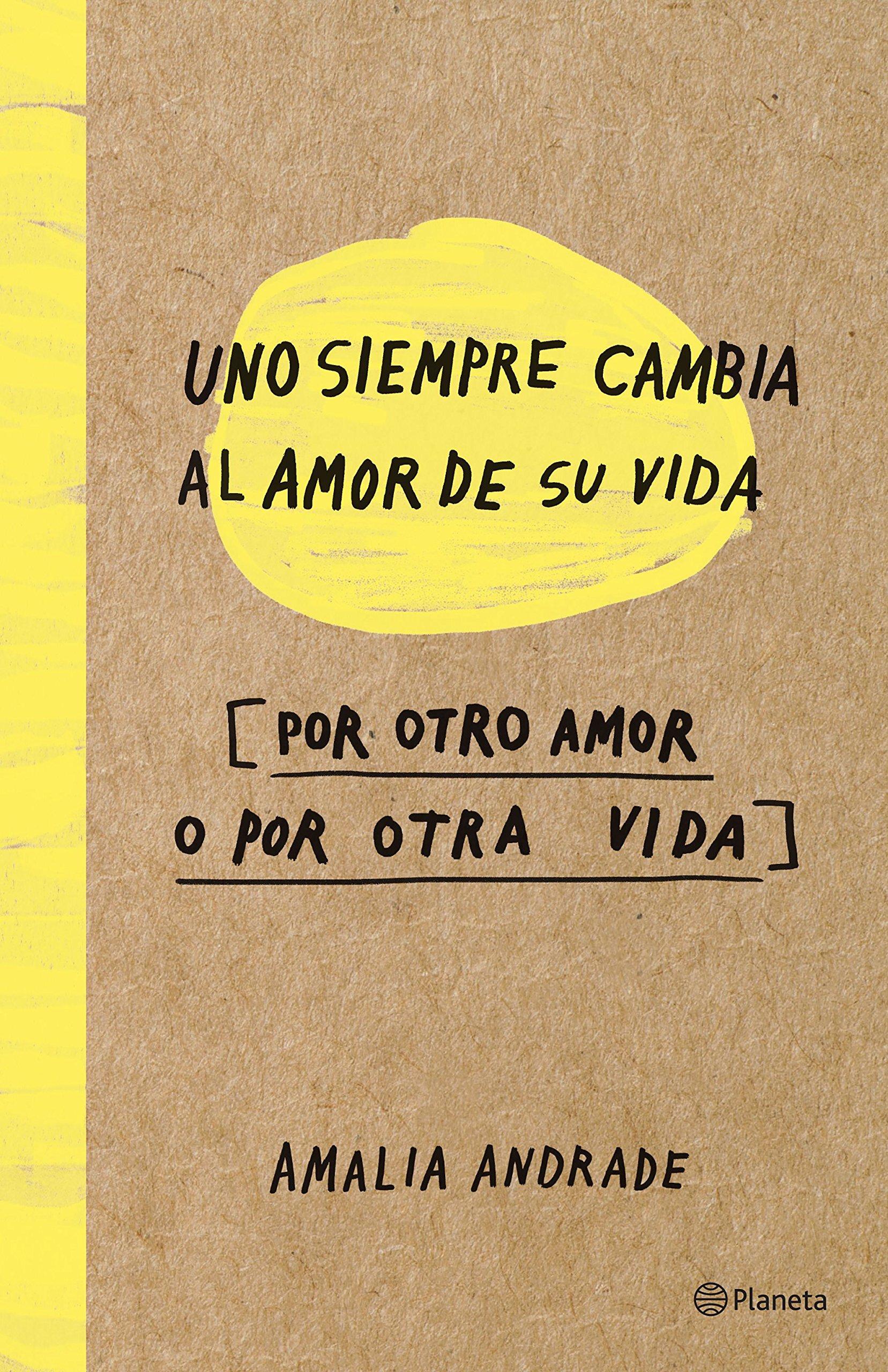 Uno siempre cambia el amor de su vida, por otro amor o por otra vida de Amalia Andrade   Letras y Latte - Libros en español