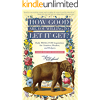 How Good Are You Willing to Let It Get?: Daily FEELGOOD Inspiration for Creatives, Healers, and Helpers
