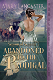 Abandoned to the Prodigal (Season of Scandal Book 2)