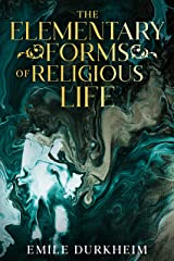 The Elementary Forms of Religious Life (Annotated) Kindle Edition