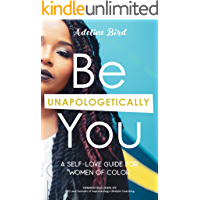 Self Love: Be Unapologetically You: A Self Love Guide for Women of Color
