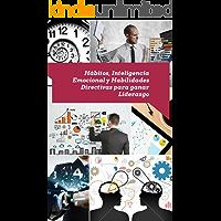 Hábitos, Inteligencia Emocional y Habilidades Directivas para ganar Liderazgo: Avanzando el Coaching Empresarial