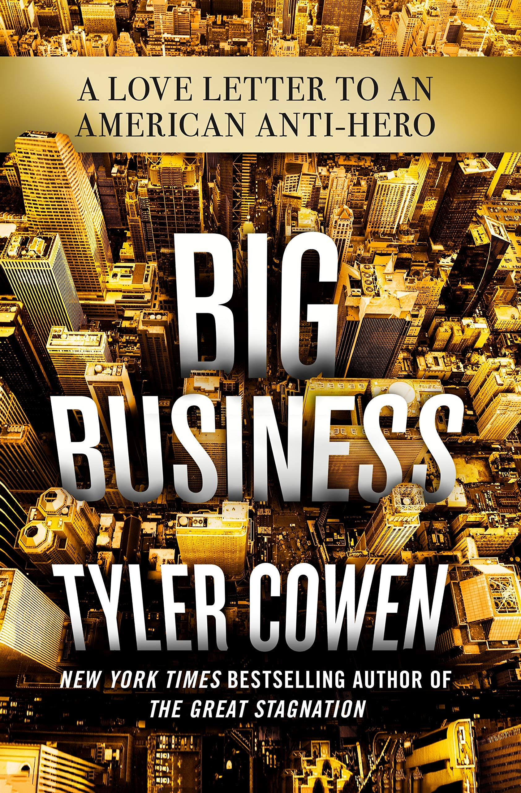 Amazon.com: Big Business: A Love Letter to an American Anti-Hero  (9781250110541): Cowen, Tyler: Books