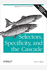 Selectors, Specificity, and the Cascade: Applying CSS3 to Documents Kindle Edition