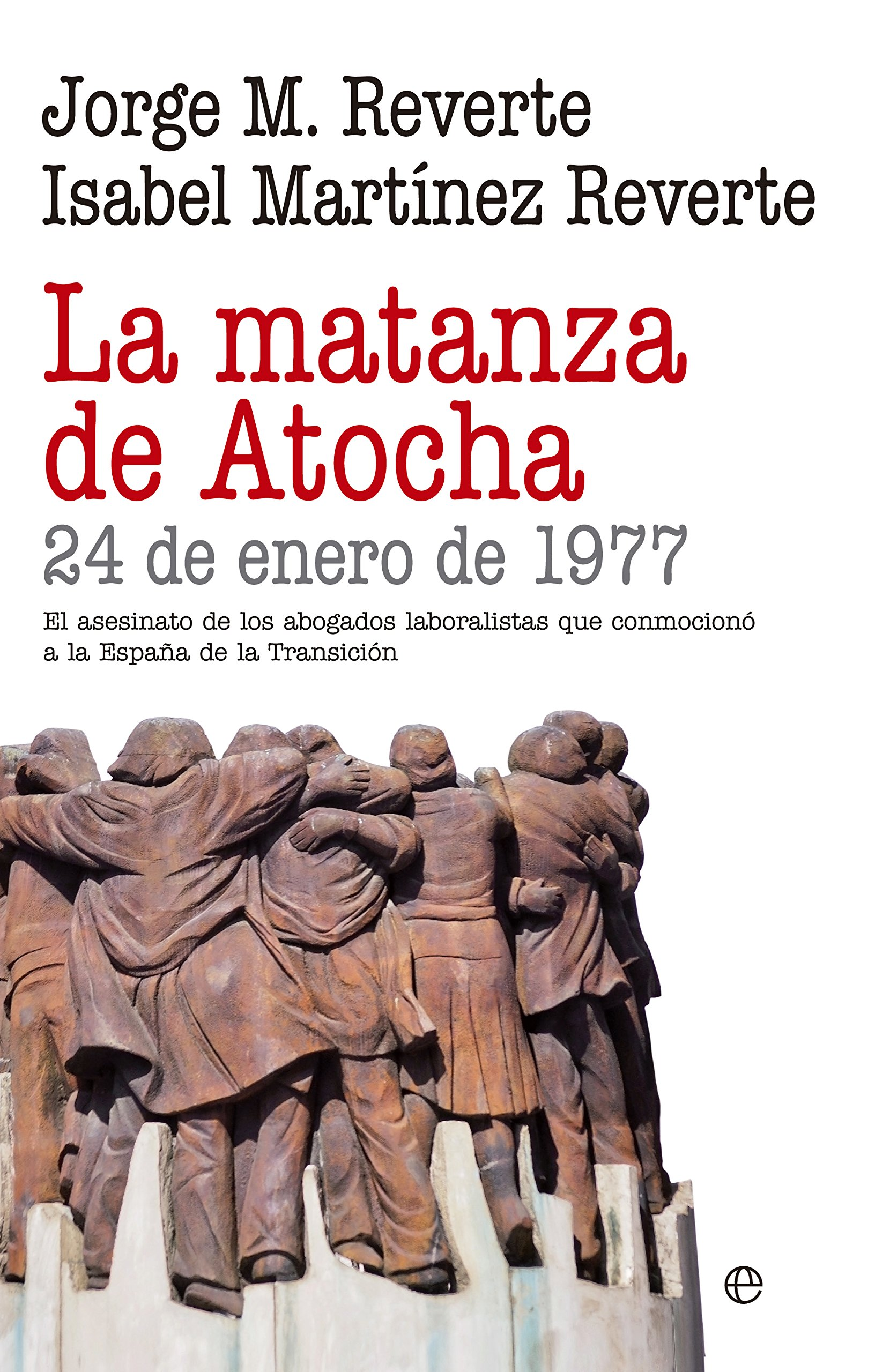 La Matanza De Atocha (Historia): Amazon.es: Reverte, Jorge M., Martínez Reverte, Isabel: Libros