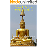 Bangkok, Pattaya, Phuket, Chiang Mai: You can get to all attractions by your own self.