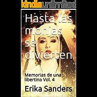 Hasta las monjas se divierten: Memorias de una libertina Vol. 4