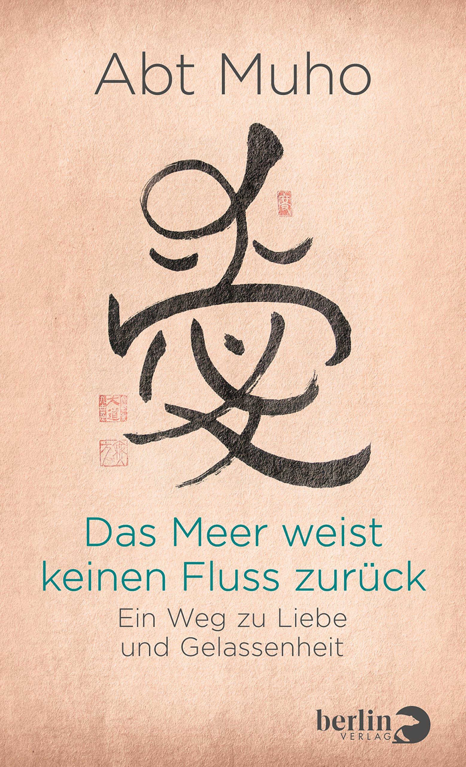 Das Meer weist keinen Fluss zurück: Ein Weg zu Liebe und Gelassenheit Gebundenes Buch – 4. September 2018 Muho Berlin Verlag 3827013801 Esoterik